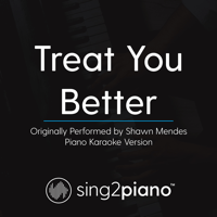 Treat You Better (Originally Performed by Shawn Mendes) [Piano Karaoke Version] Sing2Piano