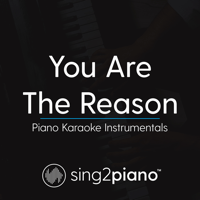 You Are the Reason (Higher Key - Originally Performed by Calum Scott) [Piano Karaoke Version] Sing2Piano
