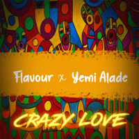 Crazy Love (feat. Yemi Alade) Flavour MP3