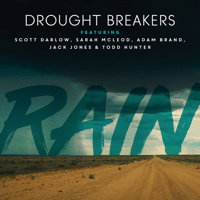 Drought Breakers Rain (feat. Scott Darlow, Sarah McLeod, Adam Brand, Jack Jones & Todd Hunter)