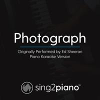 Photograph (Originally Performed by Ed Sheeran) [Piano Karaoke Version] Sing2Piano