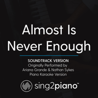Almost Is Never Enough (Soundtrack Version) Originally Performed by Ariana Grande & Nathan Sykes] [Piano Karaoke Version] Sing2Piano MP3