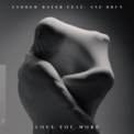 Free Download Andrew Bayer Love You More (feat. Ane Brun) [Andrew Bayer & Genix in My Next Life Mix] Mp3