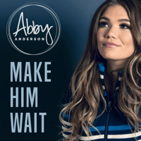 Make Him Wait Abby Anderson song