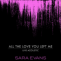 Free Download Sara Evans All the Love You Left Me (Acoustic) Mp3