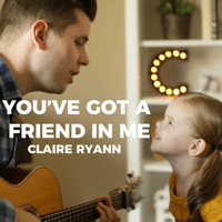 You've Got a Friend in Me (feat. Crosby) Claire Ryann
