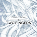 Free Download Two Fingers You Ain't Down Mp3
