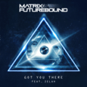Free Download Matrix & Futurebound Got You There (feat. Zelah) Mp3