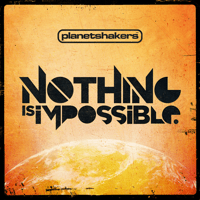 Nothing Is Impossible (Featuring Israel Houghton) Planetshakers