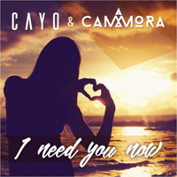 I Need You Now Cayo & Cammora