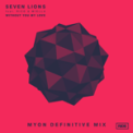 Songs Download Seven Lions Without You My Love (feat. Rico & Miella) [Myon Definitive Mix] Mp3
