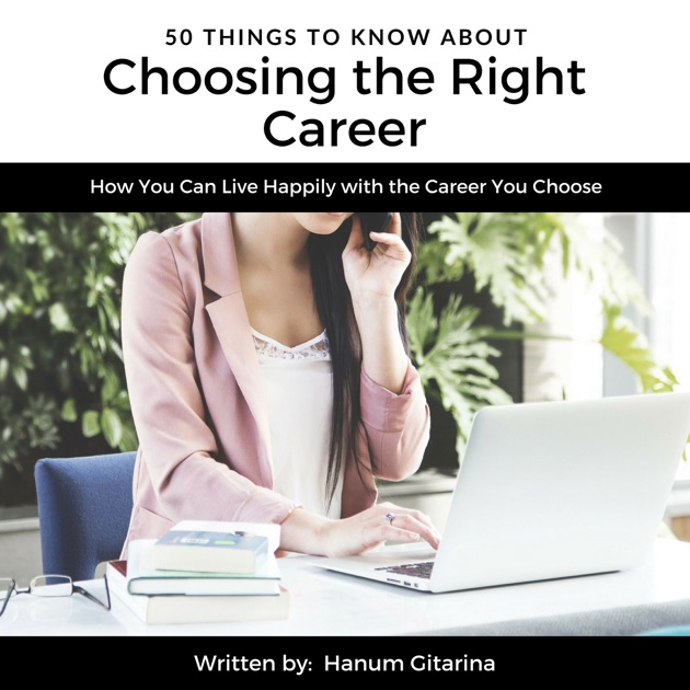 50 Things to Know About Choosing the Right Career How You Can Live