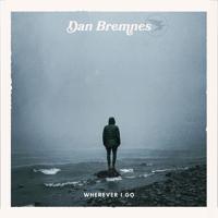 Wherever I Go Dan Bremnes
