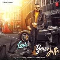Love You Jatta Garry Sandhu & Rahul Sathu MP3