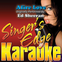 Afire Love (Originally Performed By Ed Sheeran) [Karaoke] Singer's Edge Karaoke
