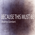 Free Download Andrea Giordani Because This Must Be Mp3