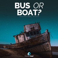 Bus or Boat (Inspirational Speech) Fearless Soul