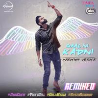 Gaal Ni Kadni Remix (with Desi Crew) Parmish Verma