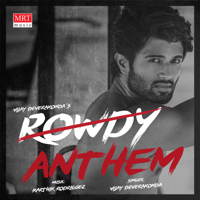 Rowdy Anthem Karthik Rodriguez & Vijay Deverakonda MP3