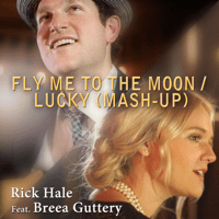 Fly Me to the Moon / Lucky (Mash-Up) [feat. Breea Guttery] Rick Hale
