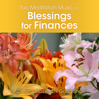 Tao Meditation Music Blessings for Finances Dr. & Master Zhi Gang Sha