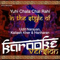 Yuhi Chala Chal Rahi (In the Style of Udit Narayan, Kailash Kher & Hariharan) [Karaoke Version] Ameritz Indian Karaoke