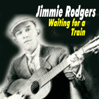 Waiting for a Train Jimmie Rodgers MP3
