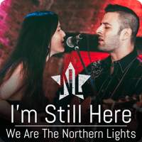 I'm Still Here We Are the Northern Lights