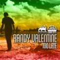 Free Download Randy Valentine Too Late Mp3