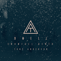 Dwell (Snowfall Remix) Tony Anderson MP3