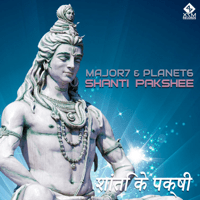 Shanti Pakshee Major7 & Planet 6