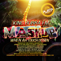 Mashup (when Ah Touchdown) King Bubba FM