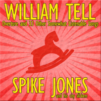 William Tell Overture Spike Jones & His City Slickers
