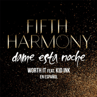 Worth It (Dame Esta Noche) [feat. Kid Ink] Fifth Harmony