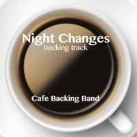 Night Changes (Backing Track Instrumental Version) Cafe Backing Band