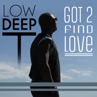 Got 2 Find Love Low Deep T