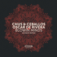 Blowin Minds (Dosem Remix) Chus & Ceballos & Oscar de Rivera MP3