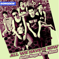 All We Have Is Now Alobo Naga & the Band MP3