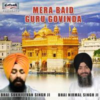 Mera Baid Guru Govinda Bhai Nirmal Singh Ji & Bhai Sukhjeevan Singh Ji