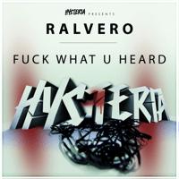 Fuck What U Heard Ralvero