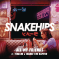 Free Download Snakehips All My Friends (feat. Tinashe & Chance The Rapper) Mp3