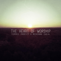 The Heart of Worship Tommee Profitt & McKenna Sabin MP3