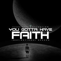 You Gotta Have Faith (Inspirational Speech) [feat. Walter Bond] Fearless Motivation