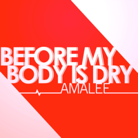 Before My Body is Dry (from