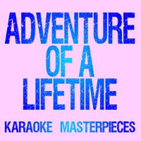 Adventure of a Lifetime (Originally Performed by Coldplay) [Instrumental Karaoke Version] Karaoke Masterpieces song