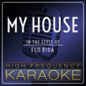 Free Download High Frequency Karaoke My House (In the Style of Flo Rida) [Instrumental Version] Mp3