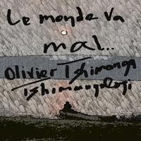 Le monde va mal Olivier Tshimanga