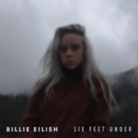 Six Feet Under Billie Eilish