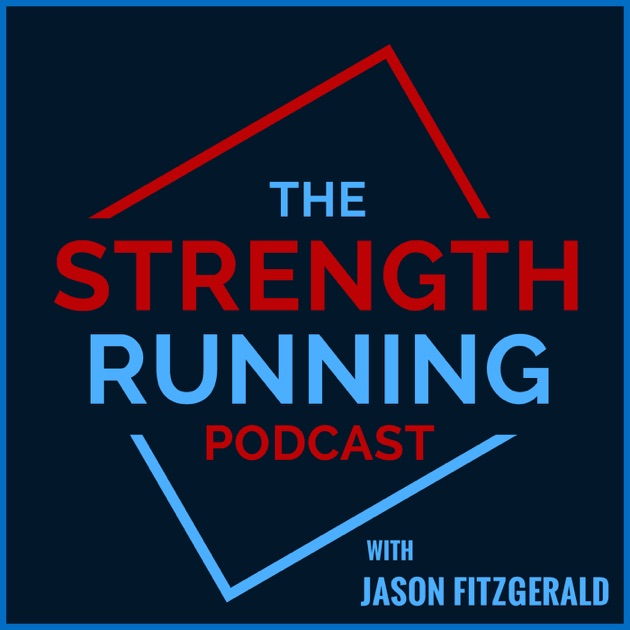 The Strength Running Podcast by Jason Fitzgerald on Apple Podcasts