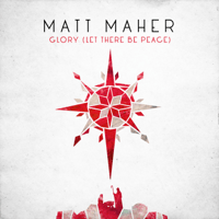 Glory (Let There Be Peace) Matt Maher